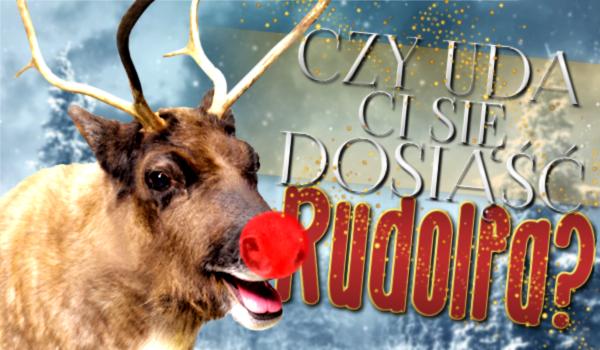 Czy uda Ci się dosiąść Rudolfa?