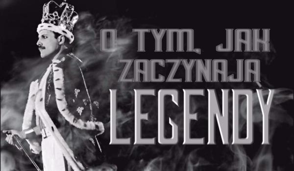 O tym, jak zaczynają legendy