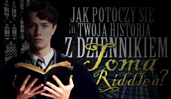 Jak potoczy się Twoja historia z dziennikiem Toma Riddle'a?