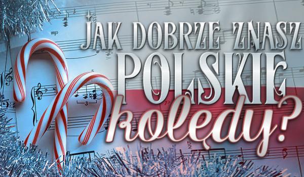 Jak dobrze znasz polskie kolędy?
