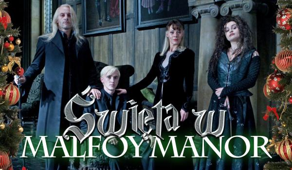 Święta w Malfoy Manor! Jak je spędzisz?