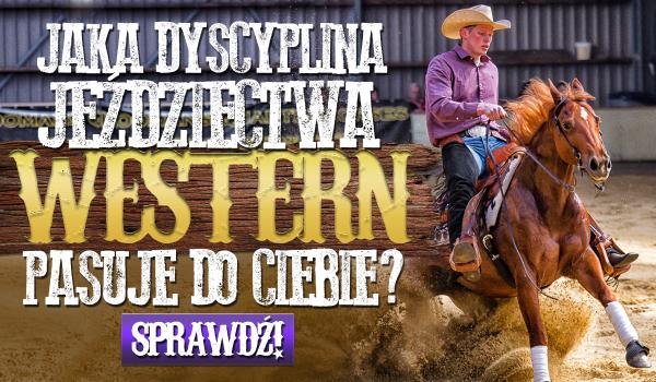Jaka dyscyplina z jeździectwa western pasuje do Ciebie?