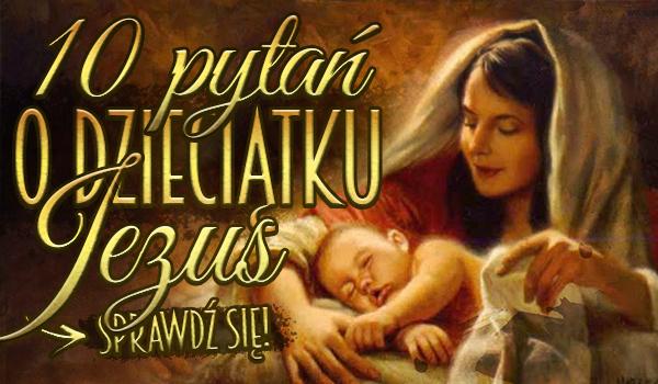 10 pytań o Dzieciątku Jezus.