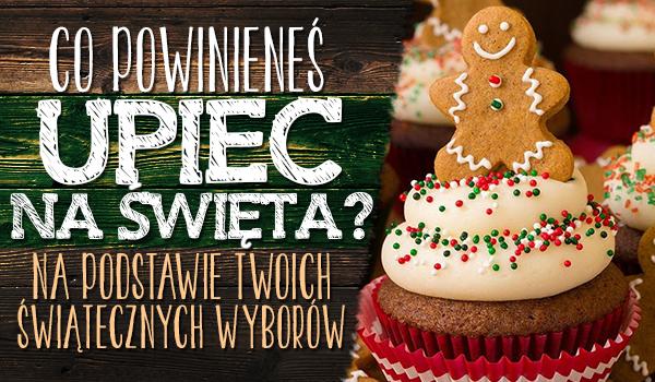 Wybierz 7 świątecznych rzeczy, a my powiemy co powinieneś upiec w te święta!