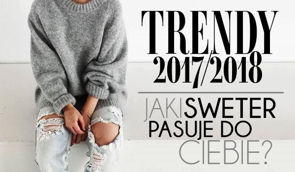 Trendy 2017/2018: Z warkoczowym splotem, z frędzlami, dziurami, albo golfem, w odcieniu oranżu, albo wina… Sprawdź, jaki sweter pasuje do Ciebie!