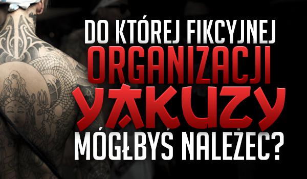 Do której z fikcyjnych organizacji yakuzy mógłbyś należeć?