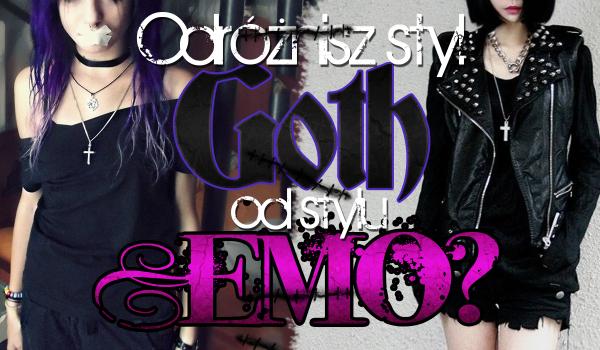 Czy potrafisz rozróżnić styl Goth od stylu Emo?