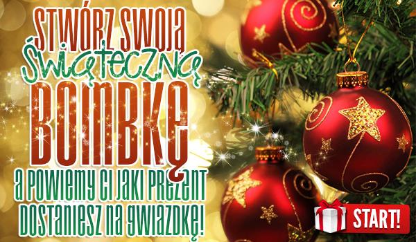 Stwórz swoją świąteczną bombkę, a powiemy Ci jaki prezent dostaniesz na gwiazdkę!