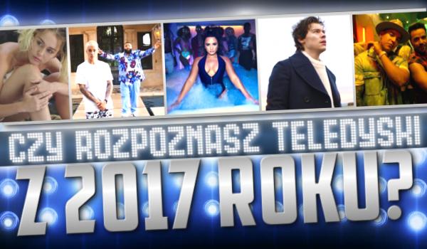 Rozpoznasz teledyski z 2017 roku?