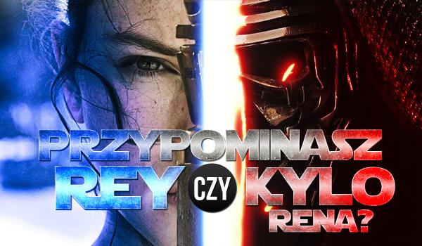 Bardziej przypominasz Rey czy Kylo Rena?