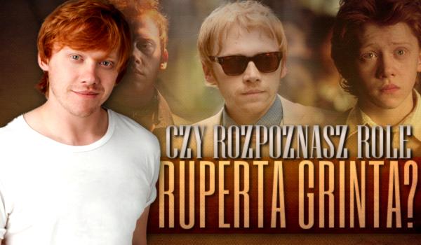 Czy rozpoznasz role Ruperta Grinta?