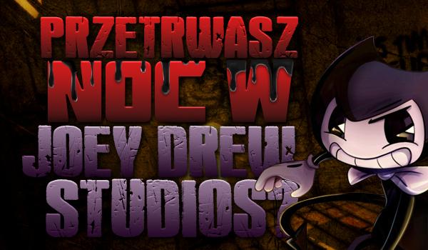 Czy przetrwasz noc w starym warsztacie Joey Drew Studios?