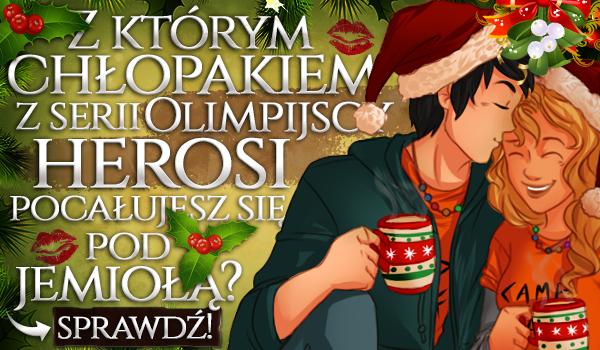 """Z którym chłopakiem z serii """"Olimpijscy Herosi"""" pocałujesz się pod jemiołą?"""