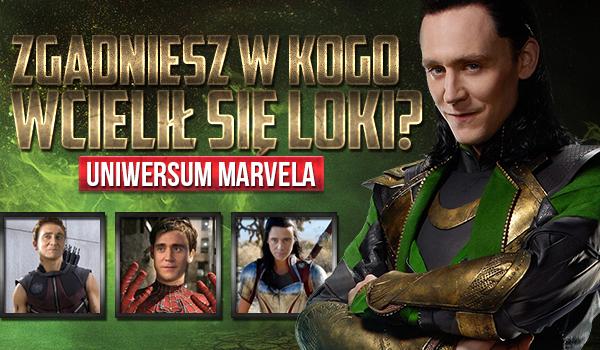 Czy rozpoznasz w kogo wcielił się Loki? Universum Marvel.