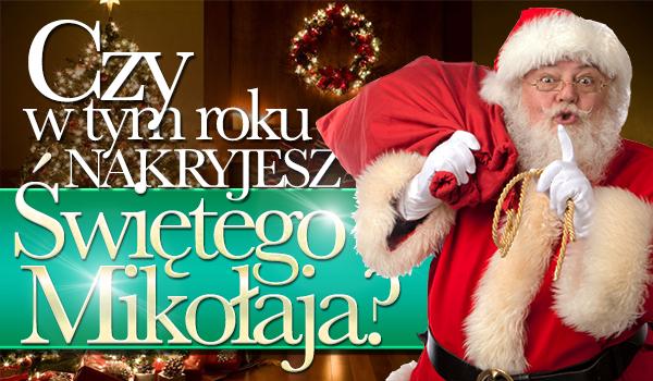 Czy tego roku nakryjesz Świętego Mikołaja?