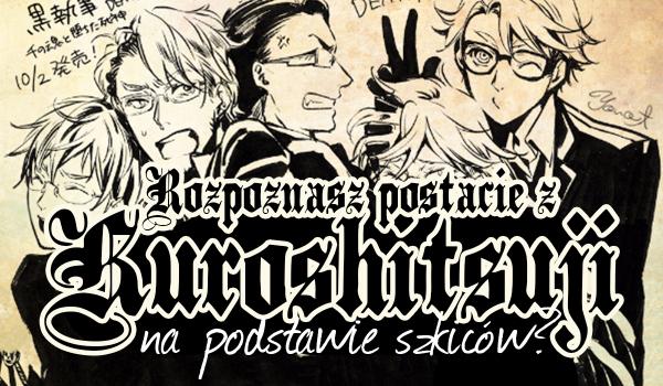 """Czy rozpoznasz bohaterów """"Kuroshitsuji"""" po szkicach?"""