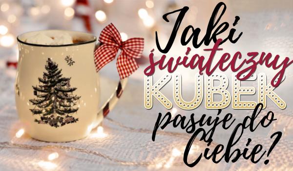 Jaki świąteczny kubek do Ciebie pasuje?