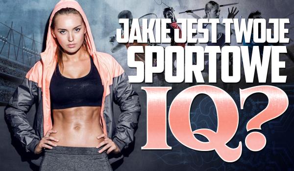 Jakie jest Twoje sportowe IQ?