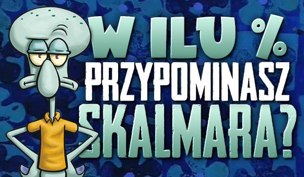 W ilu % jesteś podobny do Skalmara?