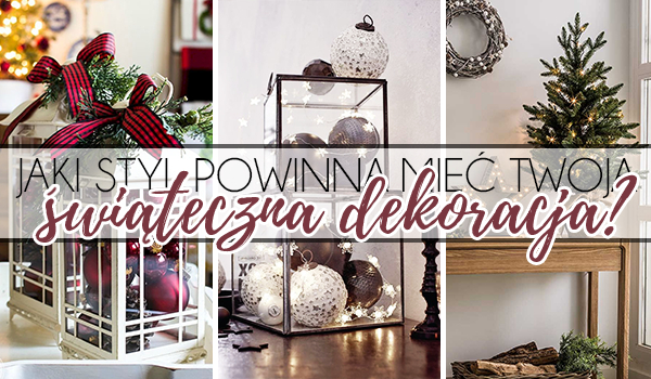 Jaki styl powinna mieć świąteczna dekoracja w Twoim domu?