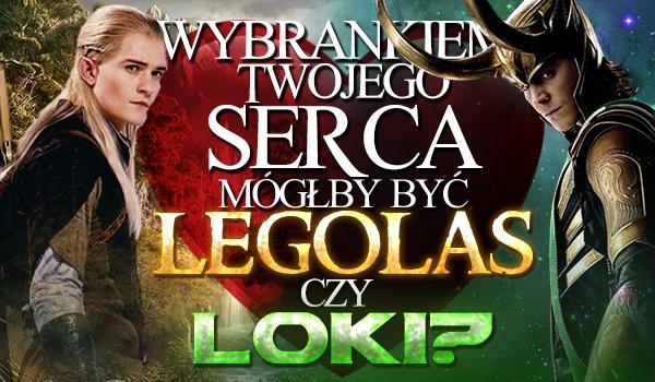 Wybrankiem Twojego serca mógłby zostać Legolas czy Loki?