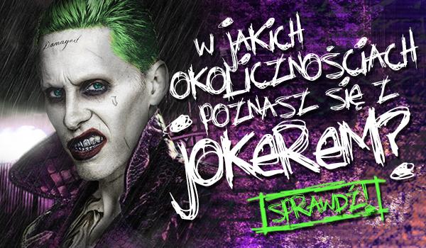 W jakich okolicznościach poznasz się z Jokerem?