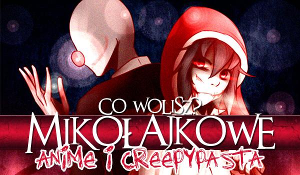 """Mikołajkowe """"Co wolisz?"""" o anime i Creepypaście!"""