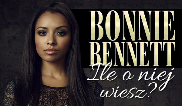 Bonnie Bennett – Ile o niej wiesz?