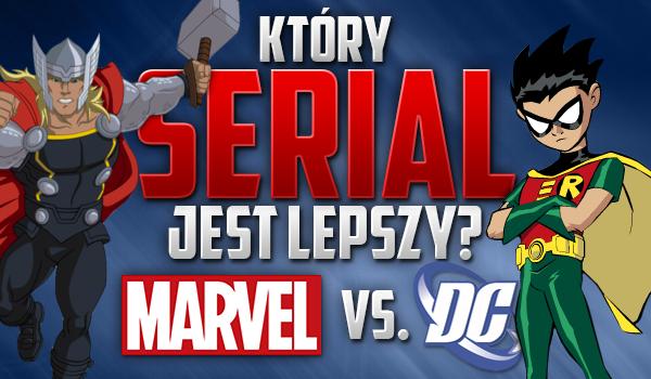 Który serial jest lepszy? – Marvel vs DC!