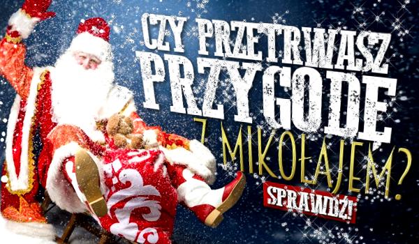 Czy przetrwasz przygodę ze Świętym Mikołajem?