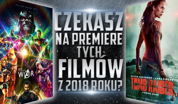 Czekasz na premierę tych filmów z 2018 roku?