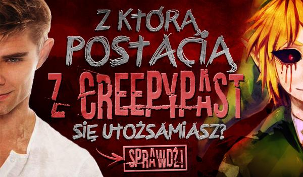 Z którą postacią z Creepypast się utożsamiasz?