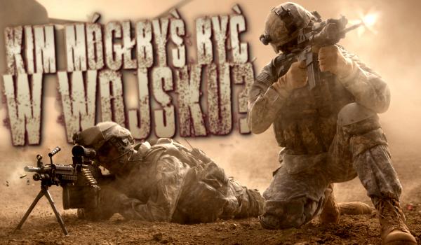 Kim mógłbyś być w wojsku?