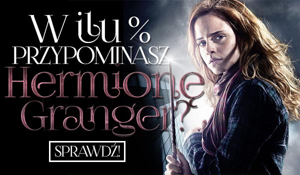 W ilu % przypominasz Hermionę Granger?