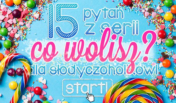 """15 pytań z serii """"Co wolisz?"""" dla słodyczoholików!"""