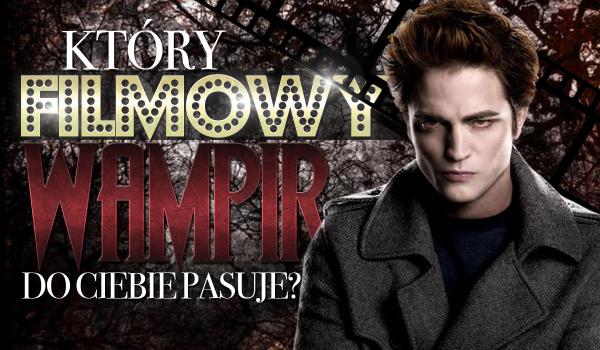 Który filmowy wampir do Ciebie pasuje?