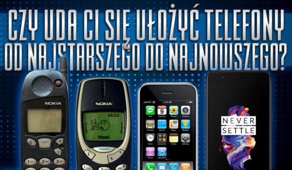 Czy uda Ci się ułożyć telefony od najstarszego do najnowszego?