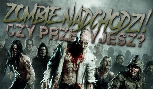 Zombie nadchodzi: Czy przeżyjesz?