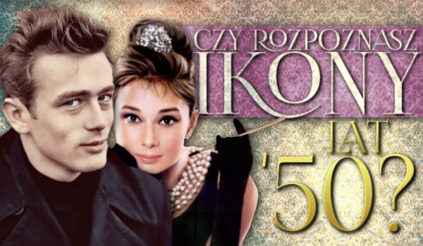 Czy rozpoznasz ikony lat 50?