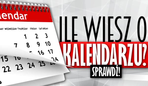 Ile wiesz o kalendarzu?