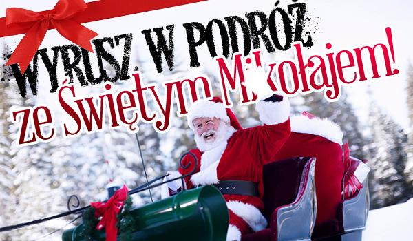 Wyrusz w podróż ze Świętym Mikołajem!