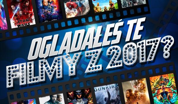 Czy oglądałeś te filmy z 2017 roku? #1