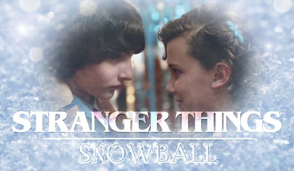 Stranger Things Snowball – One shot