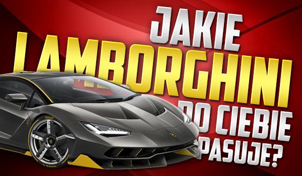 Jakie Lamborghini do Ciebie pasuje?