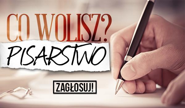 """10 pytań z serii """"Co wolisz?"""" – Pisarstwo!"""