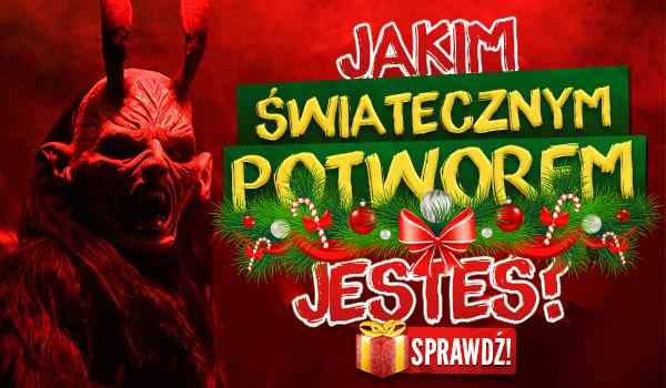 Jakim świątecznym potworem jesteś?