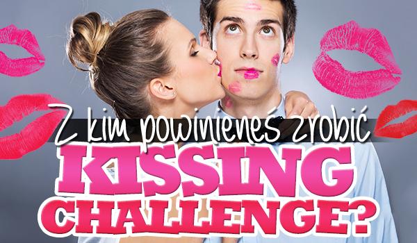 """Z kim powinieneś zrobić """"Kissing Challenge""""?"""