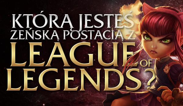 """Którą żeńską postacią z gry """"League of Legends"""" jesteś?"""