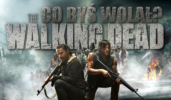 """15 pytań z serii """"Co byś wolał?"""" dla fanów """"The Walking Dead""""!"""