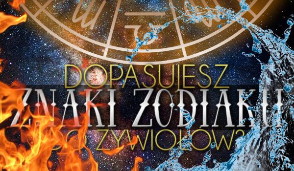 Dopasujesz znaki zodiaku do żywiołów?